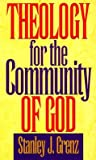 Theology for the Community of God by Stanley J. Grenz