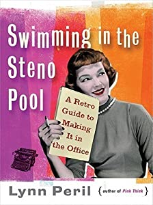 Swimming in the Steno Pool: A Retro Guide to Making It in the Office