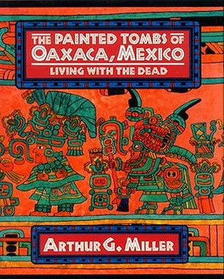 The Painted Tombs of Oaxaca, Mexico: Living with the Dead
