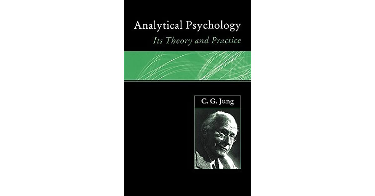 theory of analytical psychology The analytical psychology of carl gustav jung essays on analytical psychology, cw 7, p 171) • often the ego is mis-identified with the self.