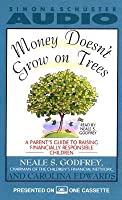 Money Doesn't Grow on Trees a Parent's Guide to Raising Financially Responsibl