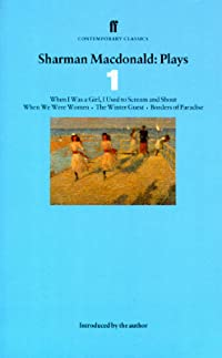 Plays 1: When I Was a Girl, I Used to Scream and Shout / When We Were Women / The Winter Guest / Borders of Paradise