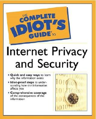 Complete Idiot's Guide to Internet Privacy and Security