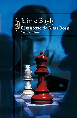 El Misterio De Alma Rossi Moriras Manana 2 By Jaime Bayly Periodista y escritor peruano que siempre jaime bayly. el misterio de alma rossi moriras