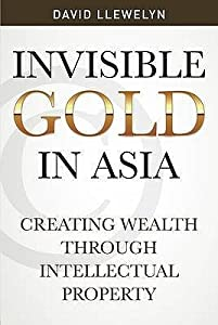 Invisible Gold in Asia: Creating Wealth Through Intellectual Property