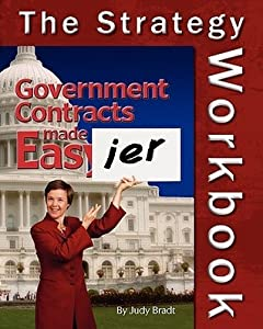 Government Contracts Made Easier: The Strategy Workbook: A Companion To The Original Handbook