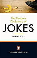 The Penguin Dictionary of Jokes, Wisecracks, Quips and Quotes. Compiled by Fred Metcalf