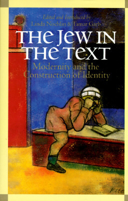 The Jew In The Text: Modernity And The Construction Of Identity