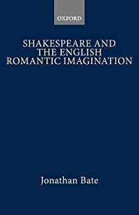 Shakespeare and the English Romantic Imagination