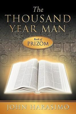 The Thousand Year Man - Book of Prizom by John Harasimo