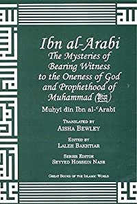 Ibn Arabi Mysteries of Bearing Witness: To the Oneness of God and Prophethood of Muhammad