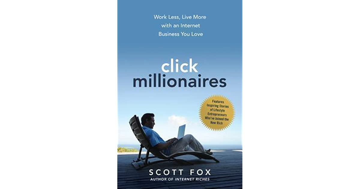 Click Millionaires: Work Less, Live More with an Internet Business You Love by Scott Fox — Reviews, Discussion, Bookclubs, Lists