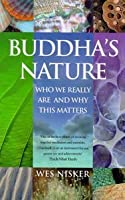 Buddha's Nature: Who We Really Are And Why This Matters