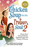 Chicken Soup for the Preteen Soul II: Stories about Taking Charge, Making a Difference and Moving Through the Preteen Years for Kids Ages 9-13