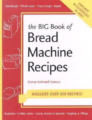The Big Book of Bread Machine Recipes Includes Over 600 Recipes!