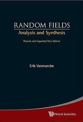 Random Fields: Analysis And Synthesis by Erik Vanmarcke