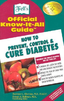 How to Prevent, Control, & Cure Diabetes: Fell's Official Know-It-All Guide