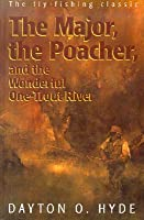 The Major, the Poacher, and the Wonderful One-Trout River