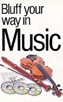 Bluff Your Way In Music (Bluffer's Guides (Ravette))