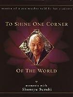 To Shine One Corner of the World: Moments with Shunryu Suzuki