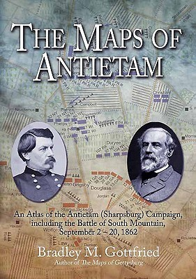 The Maps of Antietam: An Atlas of The Antietam (Sharpsburg) Campaign, Including the Battle of South Mountain, September 2 - 20, 1862