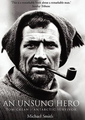 An Unsung Hero Tom Crean Antarctic Survivor