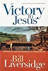 Victory in Jesus: Embracing His Death and Receiving His Overcoming Life