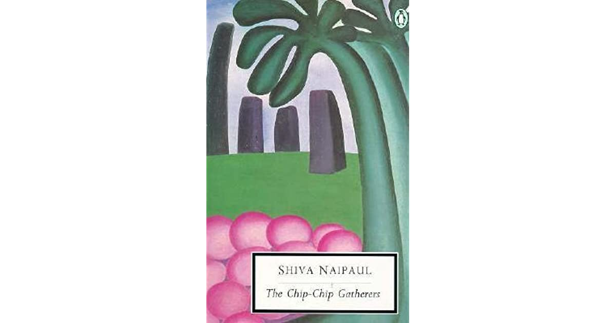 The Chip Chip Gatherers By Shiva Naipaul