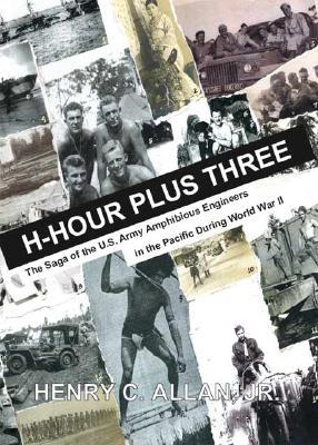 H-Hour Plus Three: The Saga of the US Army Amphibious Engineers in the Pacific During World War II