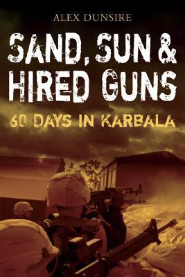 Sand, Sun, and Hired Guns: 60 Days in Karbala