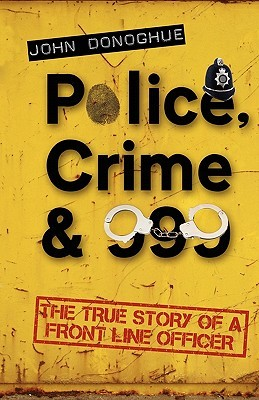 Police, Crime & 999 by John   Donoghue