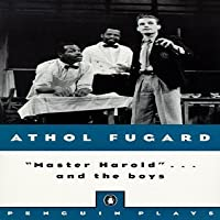 master harold and the boys by athol fugard master harold and the boys