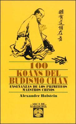 100 Koans del Budismo Chan: Enseñanzas De Los Primitivos Maestros Chinos