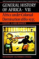 UNESCO General History of Africa, Vol. VII: Africa Under Colonial Domination 1880-1935