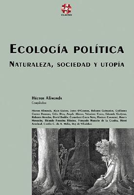 Ecologia Politica, Naturaleza, Sociedad Y Utopia (Coleccion Grupos De Trabajo De Clacso) (Spanish Edition)