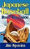 Japanese Baseball Road Trip Guide by Jim Spavins