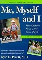 Me, Myself, and I: How Children Build Their Sense of Self: 18-36 Months