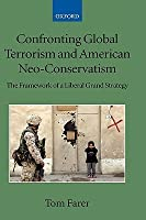 Confronting Global Terrorism And American Neo Conservatism: The Framework Of A Liberal Grand Strategy