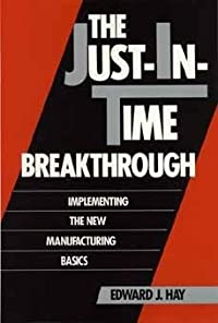 Just-In-Time Breakthrough: Implementing the New Manufacturing Basics