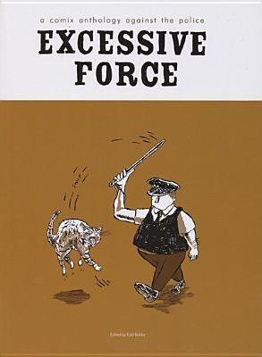 Excessive Force   Police Everywhere, Justice Nowhere: A Comix Anthology Against The Police