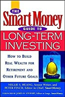 The Smart Money Guide To Long Term Investing How To Build Real Wealth For Retirement And Other Future Goals
