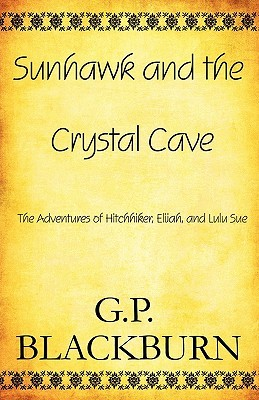 Sunhawk and the Crystal Cave: The Adventures of Hitchhiker, Elijah, and Lulu Sue