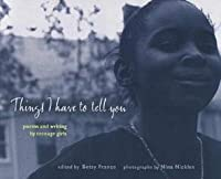 Things I Have to Tell You: Poems and Writing by Teenage Girls
