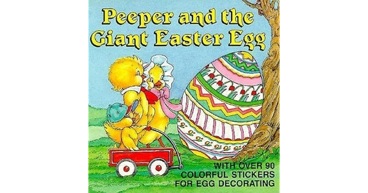 Peeper and the Giant Easter Egg: With Over 90 Colorful