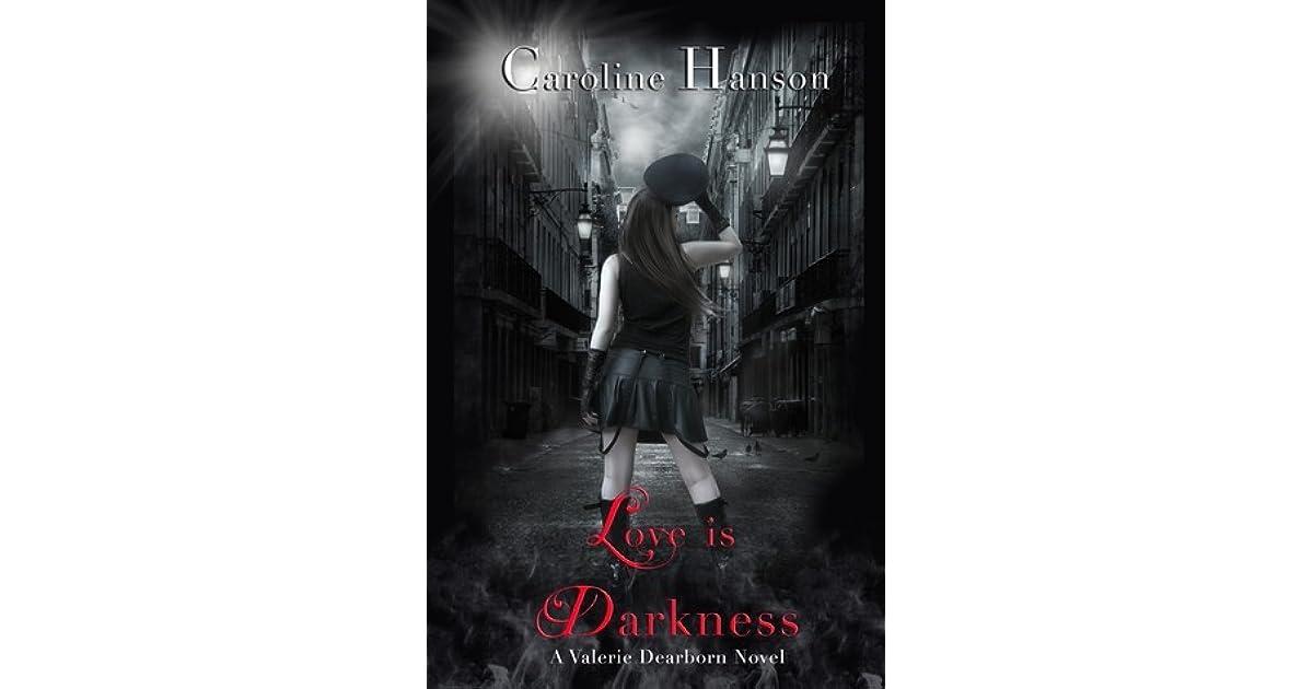 Ebook Love Is Darkness Valerie Dearborn 1 By Caroline Hanson