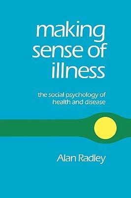 Making Sense of Illness: The Social Psychology of Health and Disease