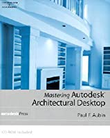 Mastering Autodesk Architectural Desktop [With CDROM]