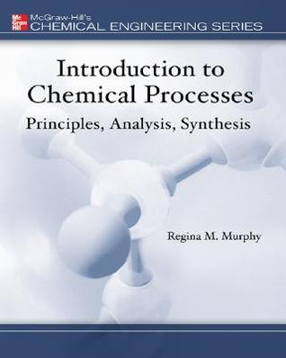 Introduction to Chemical Processes: Principles, Analysis