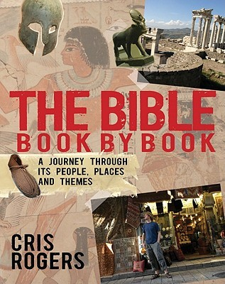 The Bible Book by Book: A Journey Through Its People, Places