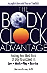 The Body Clock Advantage: Finding Your Best Time of Day to Succeed In: Love, Work, Play, Exercise